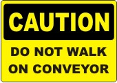 Caution Do Not Walk On Conveyor safety sign