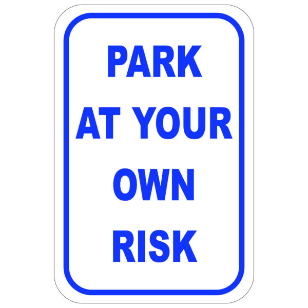 Park At Your Own Risk aluminum sign