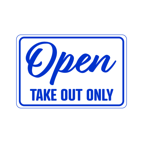 Open Take Out Only temporary sign